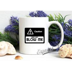 Caution very hot BLOW ME Mug